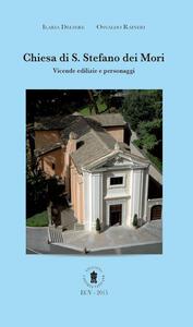 Chiesa di S. Stefano dei Mori. Vicende edilizie e personaggi. Ediz. italiana e inglese