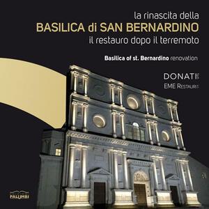 La rinascita della Basilica di San Bernardino. Il restuaro dopo il terremoto. Ediz. multilingue