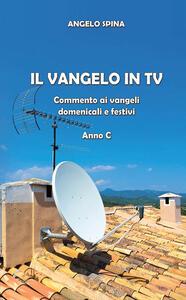 Il Vangelo in Tv. Commento ai Vangeli domenicali e festivi. Anno c