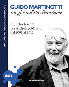 Guido Martinotti un giornalista d'eccezione. Gli articoli scritti per ArcipelagoMilano 2009-2012