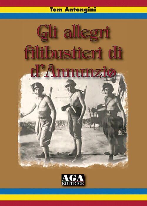 Gli allegri filibustieri di D'Annunzio