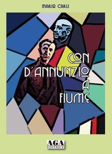 Con D'Annunzio a Fiume