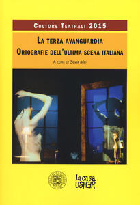 La terza avanguardia. Ortografie dell'ultima scena italiana. Culture teatrali 2015