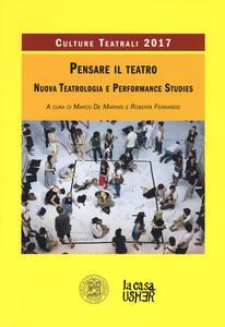 Pensare il teatro. Nuova teatrologia e performance studies. Culture teatrali 2017