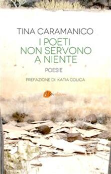 I poeti non servono a niente - Tina Caramanico - ebook
