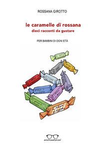 Le caramelle di Rossana. Dieci racconti da gustare