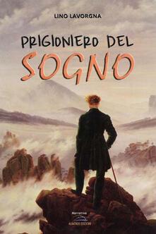 Prigioniero del sogno - Lino Lavorgna - copertina