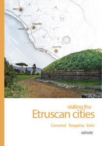 Visiting the etruscan cities. Cerveteri Tarquinia Vulci. Con App per tablet e smartphone