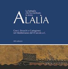 Antondemarirreguera.es Alalìa. La battaglia che ha cambiato la storia... Greci, etruschi e cartaginesi nel Mediterraneo del VI secolo a.C. Image