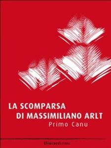 La scomparsa di Massimiliano Arlt - Primo Canu - ebook