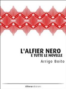 L' alfier nero e tutte le novelle - Arrigo Boito - ebook