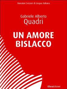 Un amore bislacco - Gabriele Alberto Quadri - ebook