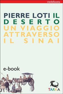 Il deserto. Un viaggio attraverso il Sinai - Dante Bovo,Pierre Loti - ebook
