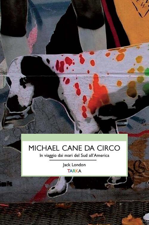 Michael, cane da circo. In viaggio dai mari del sud all'America