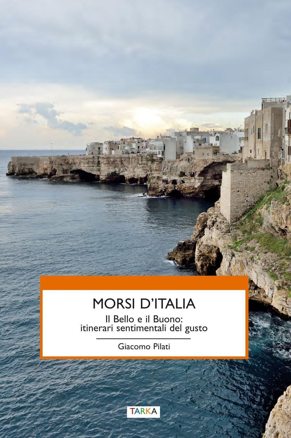 Morsi d'Italia. Il bello e il buono. Itinerari sentimentali del gusto