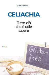 Celiachia. Tutto ciò che è utile sapere