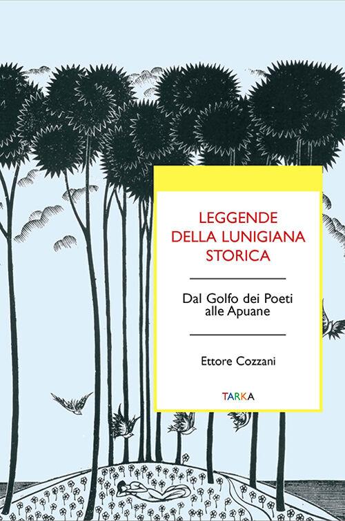 Leggende della Lunigiana storica. Dal Golfo dei poeti alle Apuane
