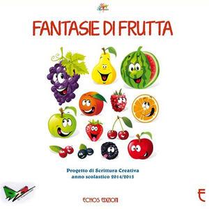 Fantasie di frutta. Progetto di scrittura creativa anno scolastico 2014-2015
