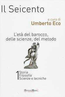 Il Seicento. L'età del Barocco, delle scienze, del metodo vol. 1-2: Storia. Filosofia. Scienze e tecniche-Letteratura e teatro. Arti visive. Musica - copertina