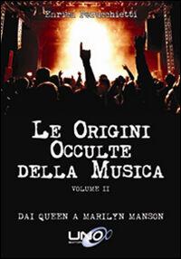 Le origini occulte della musica. Vol. 2: Dai Queen a Marilyn Manson.