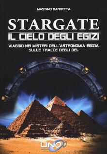 Festivalpatudocanario.es Stargate. Il cielo degli egizi. Viaggio nei misteri dell'astronomia egizia sulle tracce degli dei Image