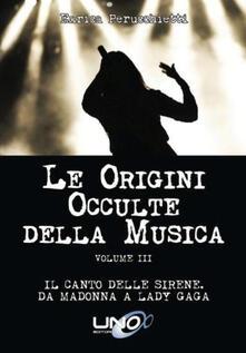 Le origini occulte della musica. Vol. 3: Il canto delle sirene. Da Madonna a Lady Gaga..pdf