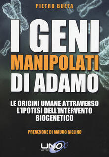I geni manipolati di Adamo. Le origini umane attraverso lipotesi dellintervento biogenetico.pdf