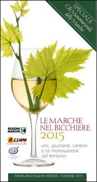 Le Le Marche nel bicchiere 2015. Vini, spumanti, oli monovarietali cantine e piatti del territorio. Ediz. multilingue - - wuz.it