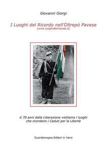 I luoghi del ricordo nell'Oltrepo' pavese a 70 anni dalla liberazione. Visitiamo i luoghi che ricordano i caduti per la libertà