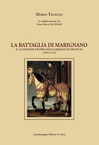 La battaglia di Marignano e la grande epopea dell'armata di Francia (1503-1515)