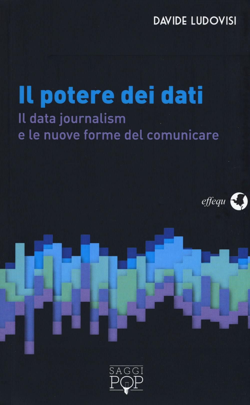 Il potere dei dati. Il data journalism e le nuove frontiere del comunicare