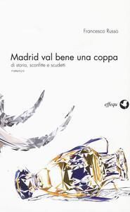 Madrid val bene una coppa. Di storia, sconfitte e scudetti