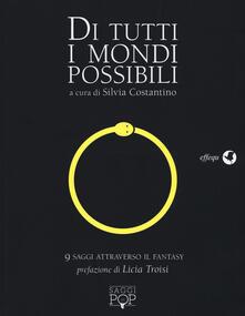 Camfeed.it Di tutti i mondi possibili. 9 saggi attraverso il fantasy Image