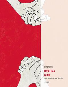 Un' altra cena o di come finiscono le cose - Simone Lisi - copertina