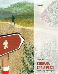 L' L' iguana era a pezzi. Tre vite lungo la Francigena - Pedani, Giulio - wuz.it