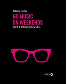 No music on weekends. Storia di parte della new wave.pdf