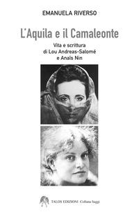 L' L' aquila e il camaleonte. Vita e scrittura di Lou Andreas-Salomé e Anaïs Nin - Riverso Emanuela - wuz.it