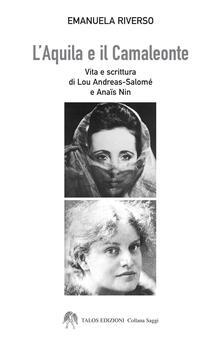 L' aquila e il camaleonte. Vita e scrittura di Lou Andreas-Salomé e Anaïs Nin - Emanuela Riverso - copertina