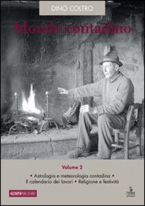 Mondo contadino. Vol. 2: Astrologia e metreologia contadina. Il calendario dei lavori. Religione e festività.