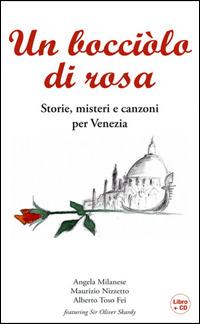 Un Un bocciolo di rosa. Storie, misteri e canzoni per Venezia. Con CD Audio - Milanese Angela Nizzetto Maurizio Toso Fei Alberto - wuz.it