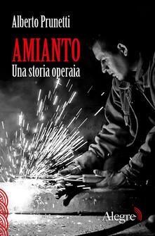 Amianto. Una storia operaia - Alberto Prunetti - copertina