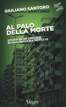 Al palo della morte. Storia di un omicidio in una periferia meticcia - Giuliano Santoro - copertina