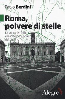 Roma, polvere di stelle. La speranza fallita e le idee per uscire dal declino - Paolo Berdini - copertina