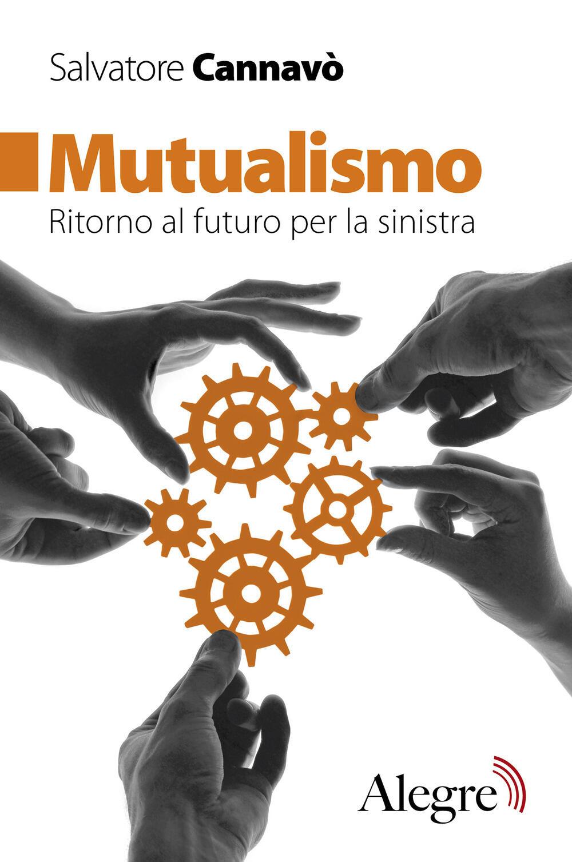 Risultati immagini per Mutualismo. Ritorno al futuro per la sinistra