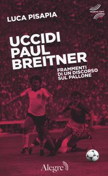 Filippodegasperi.it Uccidi Paul Breitner. Frammenti di un discorso sul pallone Image