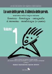 La voce delle parole. Il silenzio delle parole. Vol. 1: Fonetica. Fonologia. Ortografia. Il monema. Morfologia..pdf