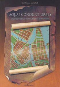Aquae condunt urbes. Atlante storico-topografico di Ravenna