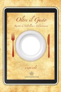 Oltre il gusto. Il libro con il buco. Ricette di Valtellina e Valchiavenna. Ediz. multilingue