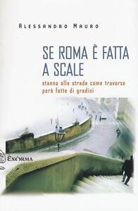 Se Roma è fatta a scale. Stanno alle strade come traverse però fatte di gradini
