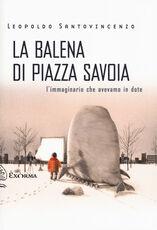 Libro La balena di piazza Savoia. L'immaginario che avevamo in dote Leopoldo Santovincenzo